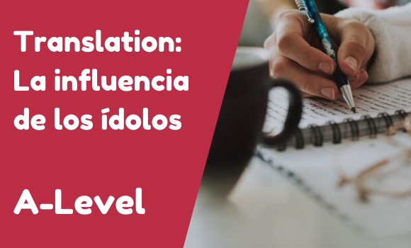 A-Level Translation: La influencia de los ídolos