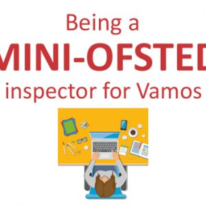 Being a 'mini-Ofsted' Inspector for Vamos